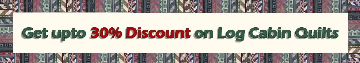 Get upto 30% Discount on Log Cabin Quilts